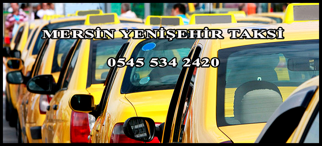 Neden Mersin Yenişehir Taksi Çağırmalısınız?